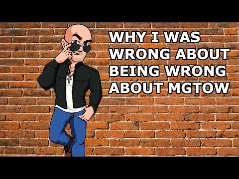 Why I was WRONG about being WRONG about MGTOW [2019]