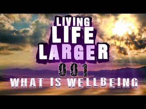 "#001 Living Life Larger – ""What Is Wellbeing?"""