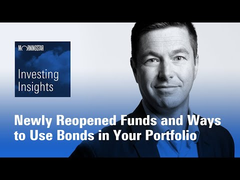 Investing Insights: Newly Reopened Funds and Ways to Use Bonds in Your Portfolio