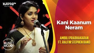 Kani Kaanum Neram - Ambili Prabhakaran ft. Ralfin Stephen Band - Music Mojo Season 6 - Kappa TV