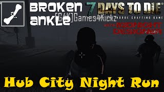 E16 - Broken Ankle A11 - Hub City Night Run - 7 Days to Die Multiplayer