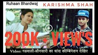 Garhwali +jonsari |KARISHMA SHAH |RUHAAN BHARDWAJ