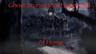 CREEPY GHOST STORIES THAT HAPPENED AT HOME