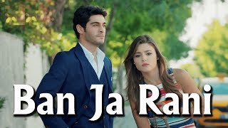 Ban Ja Rani || Murat & Hayat Video Song 2017 || Guru Randhawa || Vidya Balan Tumhari Sunu Video Song
