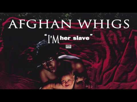 Afghan Whigs - I'm Her Slave