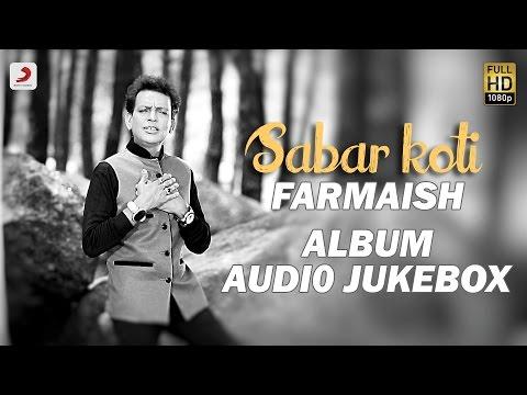 Sabar Koti - Farmaish Album | Audio Jukebox