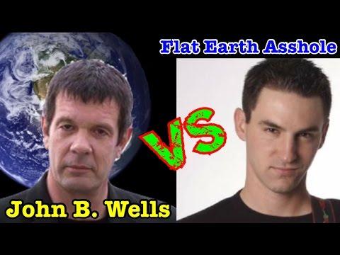 Flat Earth Asshole vs John B. Wells