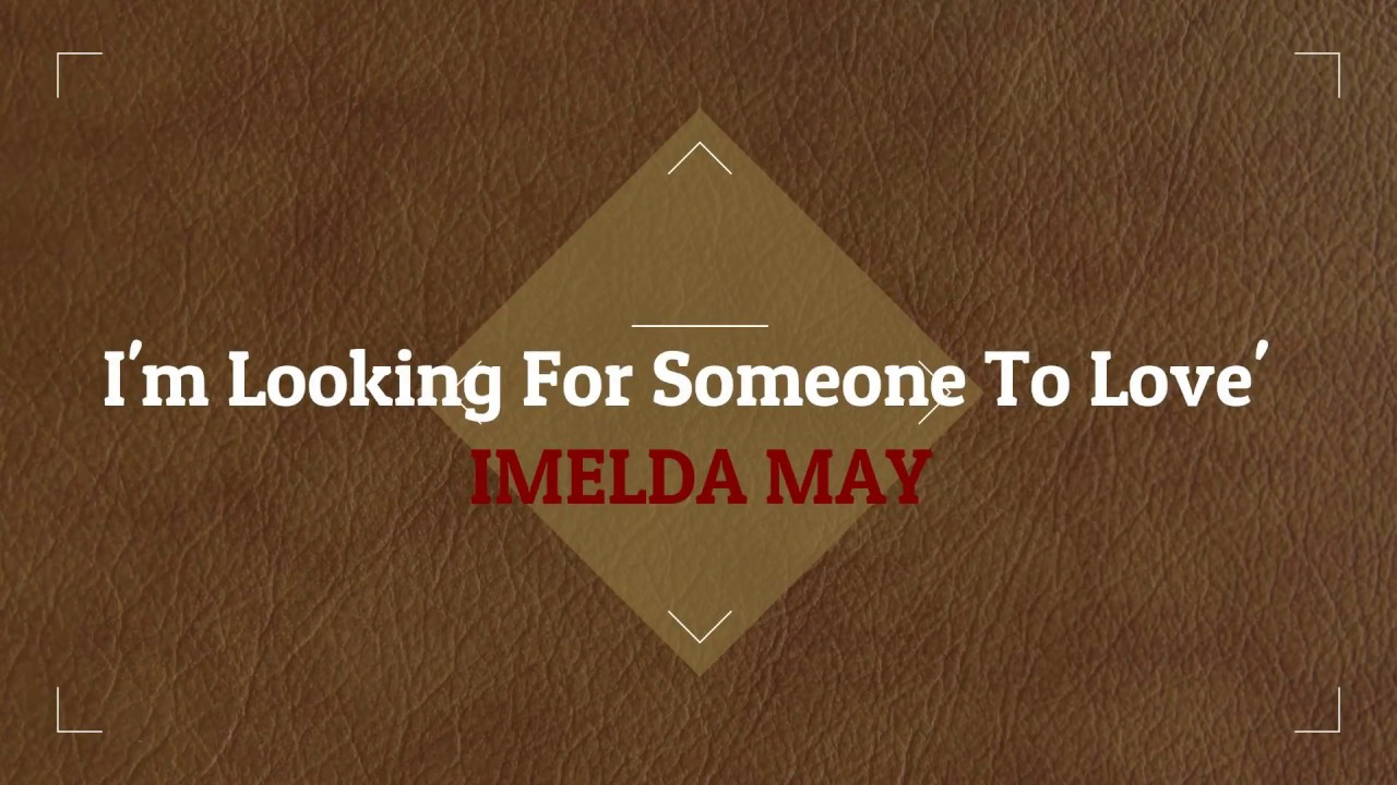 IMELDA MAY I'm Looking For Someone To Love