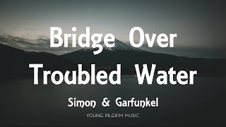 Simon & Garfunkel - Bridge Over Troubled Water (Lyrics)