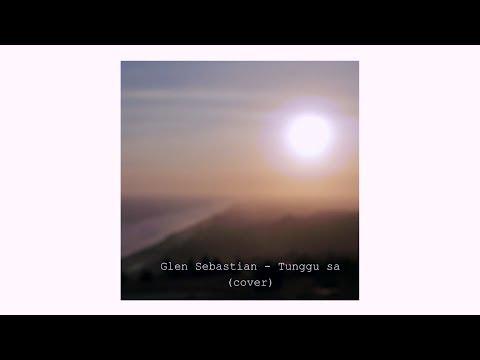 Tunggu sa - Glenn sebastian (cover)