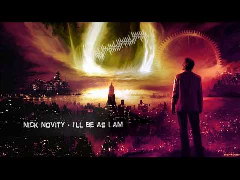 Nick Novity - I'll Be As I Am [HQ Edit]