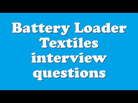 Battery Loader Textiles interview questions