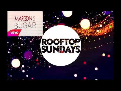 Maroon 5- Sugar (Rooftop Sundays Remix)