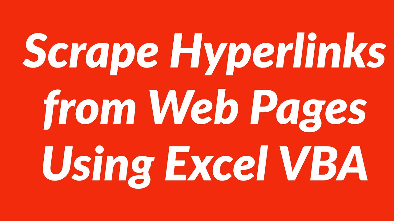 Automate Scraping Of Hyperlinks From Web Pages Using Excel Vba