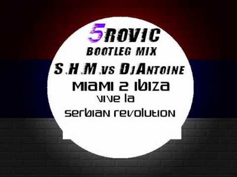 S.H.M. vs DJ Antoine - Miami 2 Ibiza vs Vive La Serbian Revolution (5ROVIC DJ Bootleg) preview.wmv