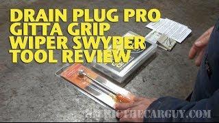 Drain Plug Pro, Gitta Grip, Wiper Swyper Tool Review -Ericthecarguy