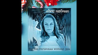 It's not Christmas without you - Alison Newman