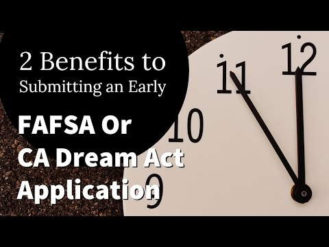 2 Benefits to Submitting an Early FAFSA or CA Dream Act Application