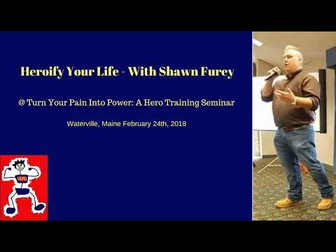Shawn Furey @ Turn Your Pain Into Power: A Hero Training Seminar