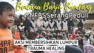 #NFBSSerangPeduli Bencana Banjir Bandang Lebak - Banten