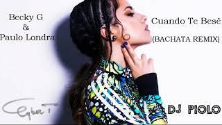 Becky G Paulo Londra Cuando Te Bes Cover Bachata Remix DJ PIOLO DJ CYBER T.mp3