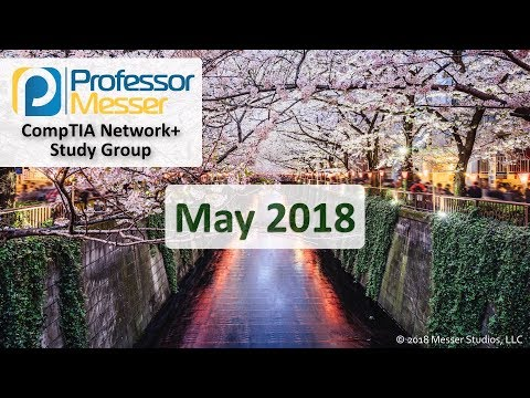 Professor Messer's Network+ Study Group - May 2018