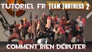 Tutoriel FR TeamFortress 2 - Tout ce qu'il faut savoir pour bien debuter