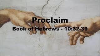 Proclaim - Book of Hebrews 12: 32-39
