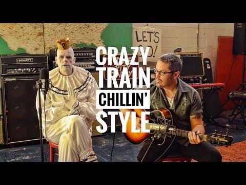CRAZY TRAIN - Chillin Style - Ozzy Osbourne -surprise Ending