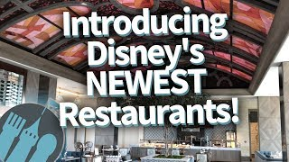 Introducing Disney's NEWEST and COMING SOON Restaurants!