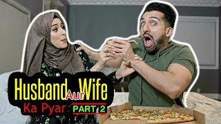 HUSBAND Aur WIFE ka PYAR | PART 2 | Sham Idrees