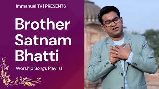 Brother Satnam Bhatti Ji Worship Songs @Immanuel Tv