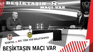 Beşiktaş'ın Maçı Var | Beşiktaş 0 - 2 BtcTurk Yeni Malatyaspor