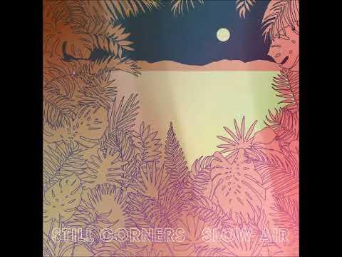 Still Corners - Slow Air (Full Album - 2018)