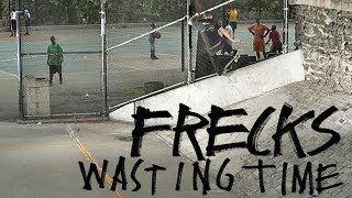 "Frecks ""Wasting Time"" Part"