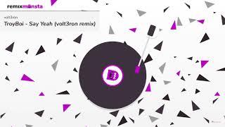 TroyBoi - Say Yeah (volt3ron remix)