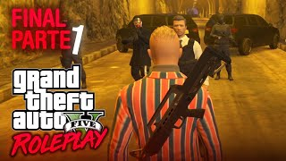 EL FINAL PARTE 1 de 2 || GTA V ROLEPLAY