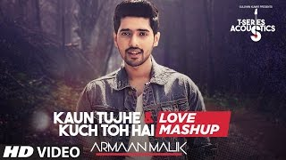 Repeat youtube video Kaun Tujhe & Kuch Toh Hain - Love Mashup by Armaan Malik | Amaal Mallik | T-Series Acoustics