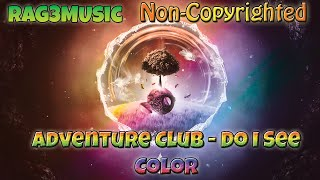 Adventure Club - Do I See Color (Non Copyrighted) -Dubstep- {FREE}