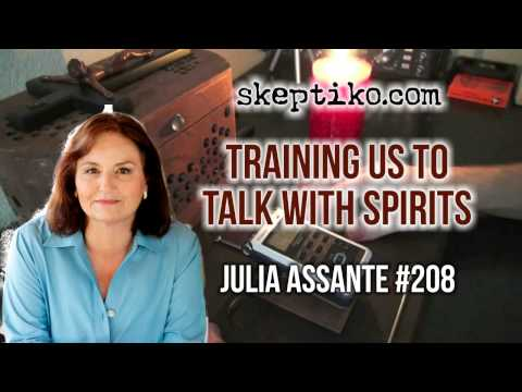 Dr. Julia Assante, Training Us To Talk With Spritis - Skeptiko #208
