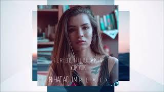 Feride Hilal Akın - Yok Yok (Nihat Adlim Remix)