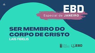 EBD Especial Janeiro | Aula 4 Ser membro do corpo de Cristo | Igreja Presbiteriana de Anápolis (IPA)