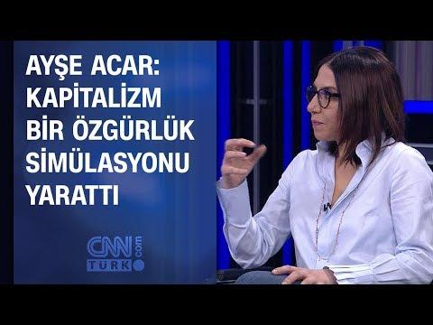 Ayşe Acar: Kapitalizm Bir özgürlük Simülasyonu Yarattı