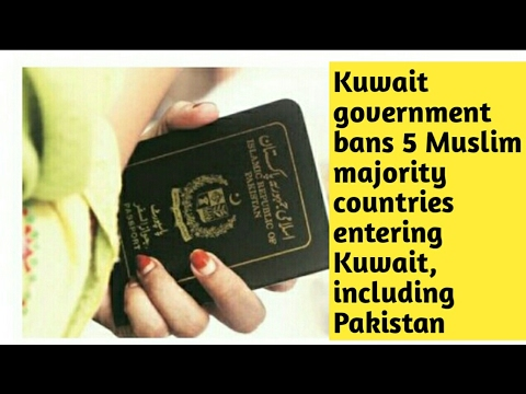 Kuwait government bans 5 Muslim majority countries entering Kuwait, including Pakistan