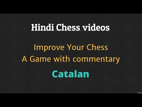 Improve your chess: Game with commentary # 11 | Chess Opening : Catalan System