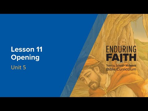 Lesson 11 Opening | Enduring Faith Bible Curriculum - Unit 5