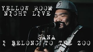 Sana - I Belong to the Zoo (Live at Saguijo) | Yellow Room Night Live