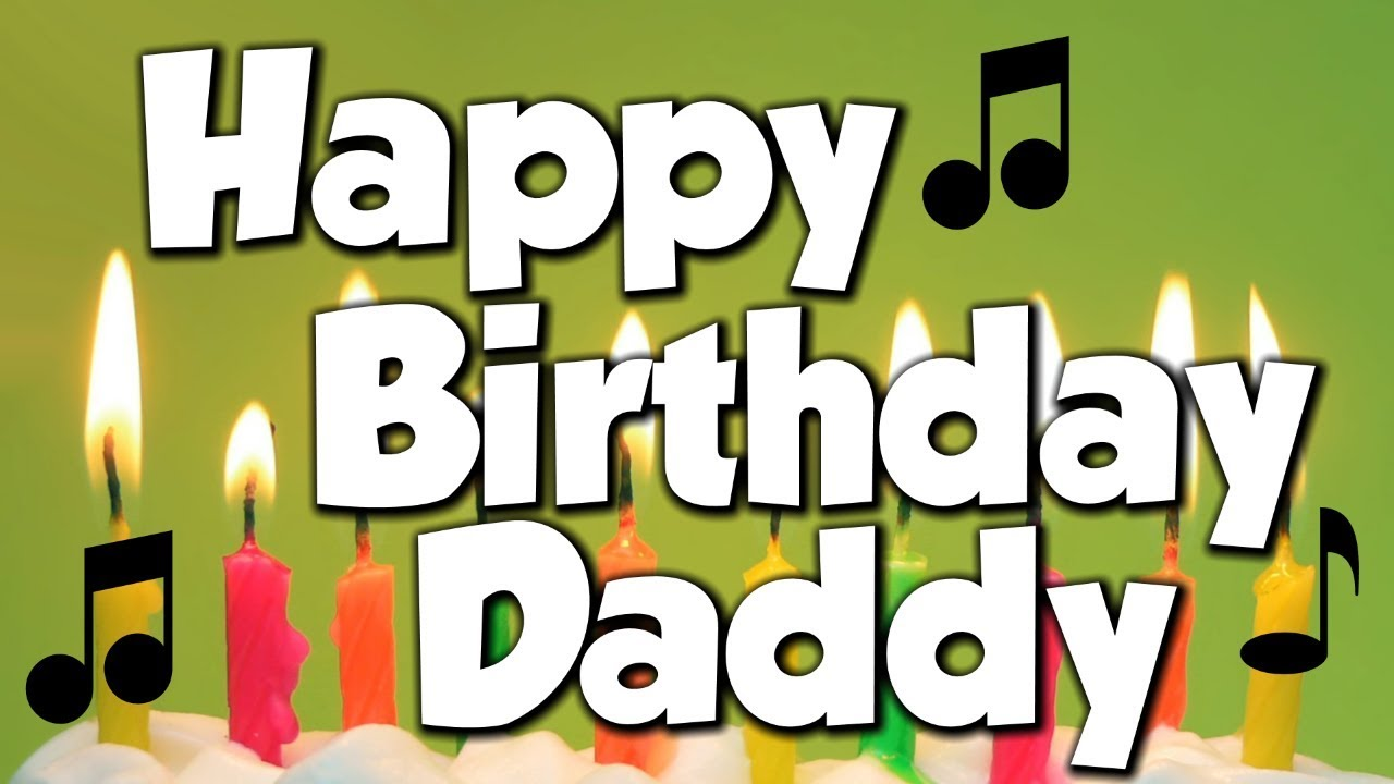 Happy Birthday Daddy A Happy Birthday Song Youtube