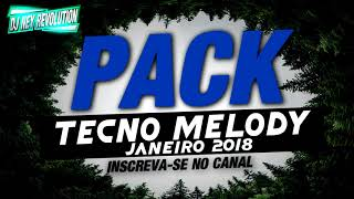 PACK TECNO MELODY JANEIRO 2018 SE INSCREVAM NO CANAL DO DJ NEY REVOLUTION