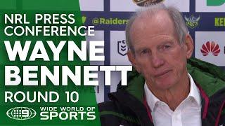 NRL Press Conference: Wayne Bennett - Round 10 | NRL on Nine